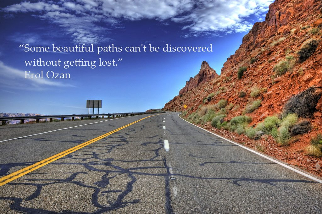 Some beautiful paths cant be discovered without getting lost